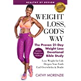 Healthy by Design: Weight Loss, God's Way: The Proven 21-Day Weight Loss Devotional Bible Study - Lose Weight for Life, Deepe