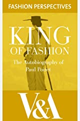 King of Fashion: The Autobiography of Paul Poiret (V&A Fashion Perspectives) Kindle Edition