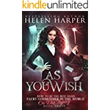 As You Wish (How To Be The Best Damn Faery Godmother In The World (Or Die Trying) Book 3)