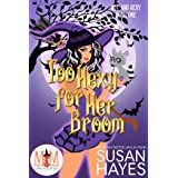 Too Hexy For Her Broom: Magic and Mayhem Universe (Hot and Hexy Book 1)