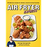 Air Fryer Express: 60 delicious recipes for dinners, snacks & school lunches