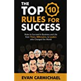 The Top 10 Rules for Success: Rules to succeed in business and life from Titans, Billionaires, & Leaders who Changed the Worl