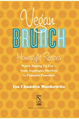 Vegan Brunch: Homestyle Recipes Worth Waking Up For -- From Asparagus Omelets to Pumpkin Pancakes Kindle Edition