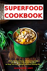 Superfood Cookbook: Fast and Easy Soup, Salad, Casserole, Slow Cooker and Skillet Recipes to Help You Lose Weight Without Dieting Vol 2 (Cleanse and Detox Book) Kindle Edition