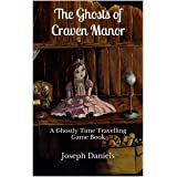 The Ghosts of Craven Manor: A Ghostly Time Travelling Game Book (Ghostly Time Travelling Game Books 1)