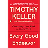 Every Good Endeavor: Connecting Your Work to God's Work (English Edition)