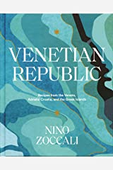Venetian Republic: Recipes from the Veneto, Adriatic Croatia, and the Greek islands (A Cookbook) Hardcover