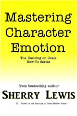 Mastering Character Emotion (The Dancing on Coals How-To Series Book 6) Kindle Edition