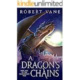 A Dragon's Chains: An Epic Fantasy Saga (The Remembered War Book 1)