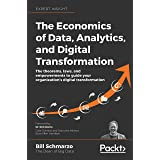 The Economics of Data, Analytics, and Digital Transformation: The theorems, laws, and empowerments to guide your organization