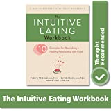 Intuitive Eating Workbook: Ten Principles for Nourishing a Healthy Relationship with Food