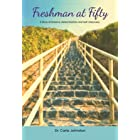 Freshman at Fifty: A Story of Dreams, Determination, and Self-Discovery