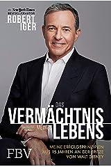 Das Vermächtnis meines Lebens: Meine Erfolgsprinzipien aus 15 Jahren an der Spitze von Walt Disney (German Edition) Kindle Edition