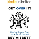 Get Over It: Finding Release From the Prison of the Past