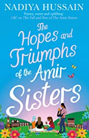 The Hopes and Triumphs of the Amir Sisters: the new hilarious and heart-warming Amir Sisters story from the much-loved winner