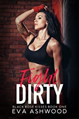 Fight Dirty (Black Rose Kisses Book 1) Kindle Edition