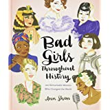 Bad Girls Throughout History: 100 Remarkable Women Who Changed the World(Women in History Book, Book of Women Who Changed th