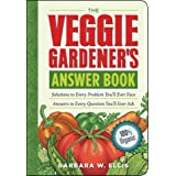Veggie Gardener's Answer Book: Solutions to Every Problem You'll Ever Face; Answers to Every Question You'll Ever Ask