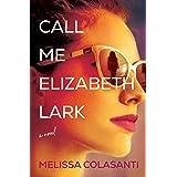 Call Me Elizabeth Lark: A Novel