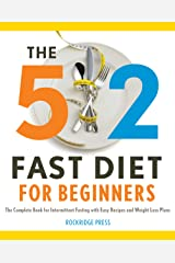 The 5:2 Fast Diet for Beginners: The Complete Book for Intermittent Fasting with Easy Recipes and Weight Loss Plans Kindle Edition