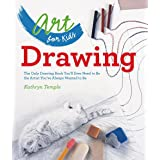 Art for Kids: Drawing: The Only Drawing Book You'll Ever Need to Be the Artist You've Always Wanted to Be: 1
