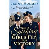 The Spitfire Girls Fly for Victory: An uplifting wartime story of hope and courage