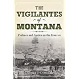 The Vigilantes of Montana: Violence and Justice on the Frontier