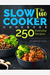 Slow Cooker Cookbook for Two: 250 Everyday Recipes.: Slow Cooker Recipe Book for Beginners and Pros Kindle Edition