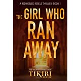 The Girl Who Ran Away: A Red Heeled Rebels Thriller Book