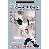 The Essence of Shaolin White Crane: Martial Power and Qigong