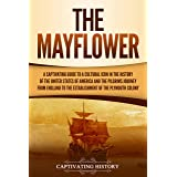 The Mayflower: A Captivating Guide to a Cultural Icon in the History of the United States of America and the Pilgrims' Journe