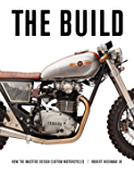 The Build: How the Masters Design Custom Motorcycles (English Edition)