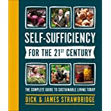 Self-Sufficiency for the 21st Century: The Complete Guide to Sustainable Living Today