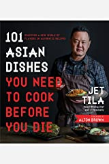 101 Asian Dishes You Need to Cook Before You Die: Discover a New World of Flavors in Authentic Recipes Kindle Edition