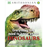 Everything You Need to Know about Dinosaurs and Other Prehis