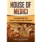 House of Medici: A Captivating Guide to the History of the Medici Family and Dynasty