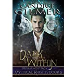 Dark Within: A Mythical Knights Shifter Story (The Mythical Knights Book 2)