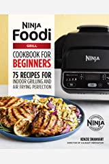 The Official Ninja Foodi Grill Cookbook for Beginners: 75 Recipes for Indoor Grilling and Air Frying Perfection Kindle Edition