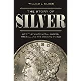 Story of Silver: How the White Metal Shaped America and the Modern World