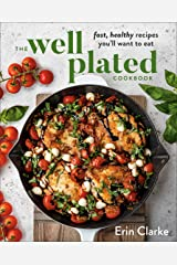 The Well Plated Cookbook: Fast, Healthy Recipes You'll Want to Eat Hardcover