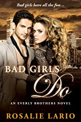 Bad Girls Do: a Billionare Romance Novel (The Everly Brothers Series Book 3) Kindle Edition