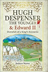 Hugh Despenser the Younger and Edward II: Downfall of a King's Favourite Kindle Edition