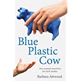 Blue Plastic Cow: One Woman's Search for Her Birth Mother