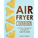 Air Fryer Cookbook: Air Fryer Cookbook for Beginners #2019-2020