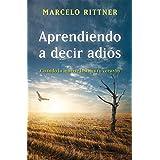 Aprendiendo a decir adiós (edición de aniversario): Cuando la muerte lastima tu corazón (Spanish Edition)