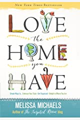 Love the Home You Have: Simple Ways to…Embrace Your Style *Get Organized *Delight in Where You Are Kindle Edition