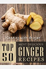 Cooking with Ginger: Top 50 Most Delicious Ginger Recipes (Recipe Top 50's Book 87) Kindle Edition