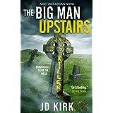 The Big Man Upstairs: A DCI Logan Novel (DCI Logan Crime Thrillers Book 7)