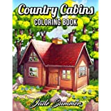 Country Cabins Coloring Book: An Adult Coloring Book with Rustic Cabins, Charming Interior Designs, Beautiful Landscapes, and