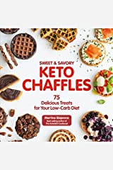 Sweet & Savory Keto Chaffles:75 Delicious Treats for Your Low-Carb Diet Kindle Edition